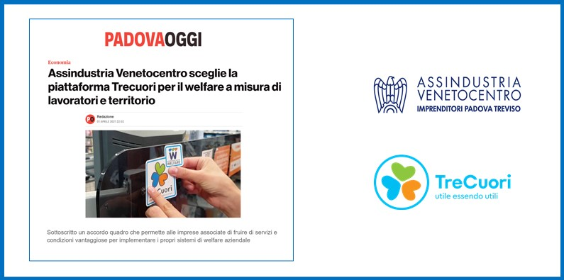 PADOVA OGGI – ASSINDUSTRIA VENETOCENTRO sceglie la piattaforma TreCuori per il welfare a misura di lavoratori e territorio
