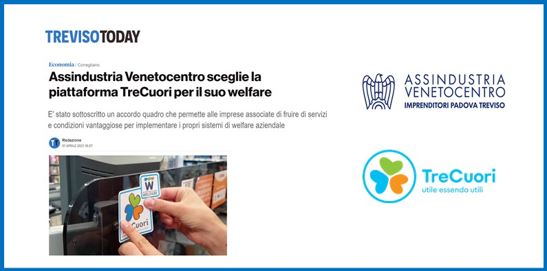 TREVISO TODAY – ASSINDUSTRIA VENETOCENTRO sceglie la piattaforma TreCuori per il suo welfare